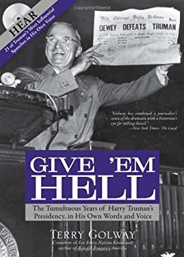 Give 'em Hell: The Tumultuous Years of Harry Truman's Presidency, in His Own Words and Voice [With CD (Audio)] 9781402217159