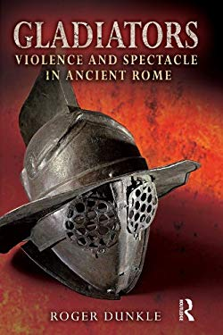 Gladiators: Violence and Spectacle in Ancient Rome 9781405807395