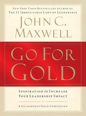 Go for Gold: Inspiration to Increase Your Leadership Impact 9781400202256