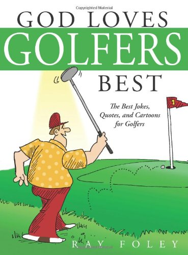 God Loves Golfers Best: The Best Jokes, Quotes, and Cartoons for Golfers 9781402218491