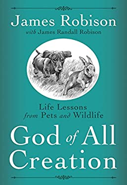 God of All Creation: Life Lessons from Pets and Wildlife 9781400074594