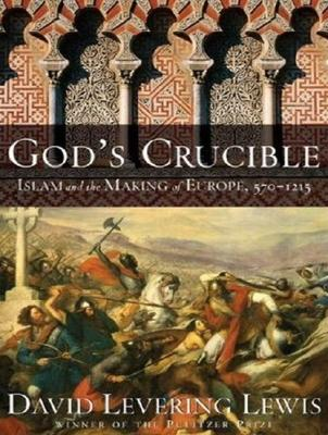 God's Crucible: Islam and the Making of Europe, 570-1215 9781400105779