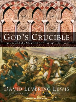 God's Crucible: Islam and the Making of Europe, 570-1215 9781400135776