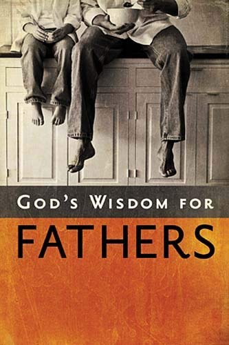 God's Wisdom for Fathers 9781404187771
