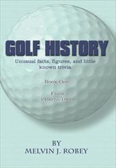 Golf History: Unusual Facts, Figures, and Little Known Trivia, Book One, from 1400 to 1960 6063686