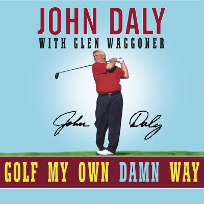 Golf My Own Damn Way: A Real Guy's Guide to Chopping Ten Strokes Off Your Score 9781400155187