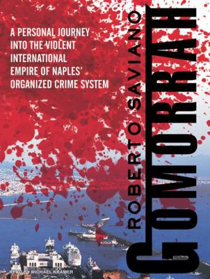 Gomorrah: A Personal Journey Into the Violent International Empire of Naples' Organized Crime System 9781400155576