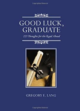 Good Luck, Graduate: 223 Thoughts for the Road Ahead 9781402254581