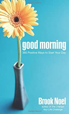Good Morning: 365 Positive Ways to Start Your Day