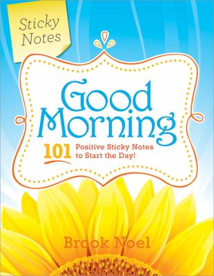 Good Morning!: 101 Positive Sticky Notes to Start the Day 9781402239236
