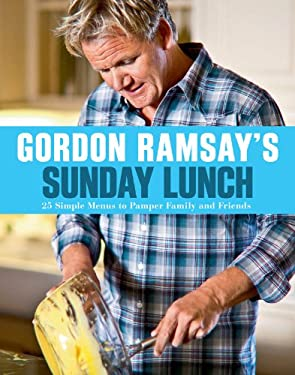 Gordon Ramsay's Sunday Lunch: 25 Simple Menus to Pamper Family and Friends 9781402797897