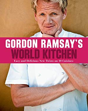 Gordon Ramsay's World Kitchen: Easy and Delicious New Twists on 10 Cuisines 9781402797903