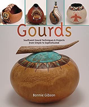 Gourds: Southwest Gourd Techniques & Projects from Simple to Sophisticated 9781402725227