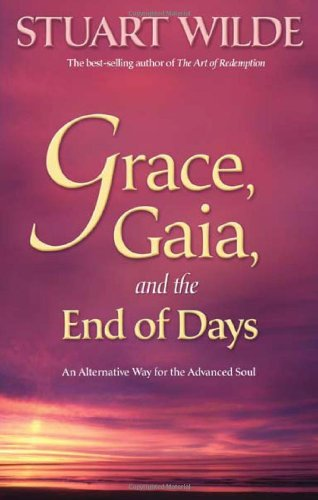 Grace, Gaia, and the End of Days: An Alternative Way for the Advanced Soul 9781401920067