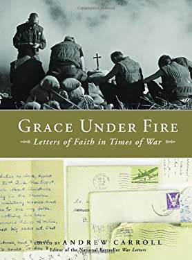 Grace Under Fire: Letters of Faith in Times of War 9781400073375