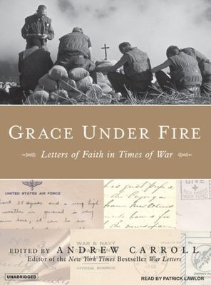 Grace Under Fire: Letters of Faith in Times of War 9781400103737
