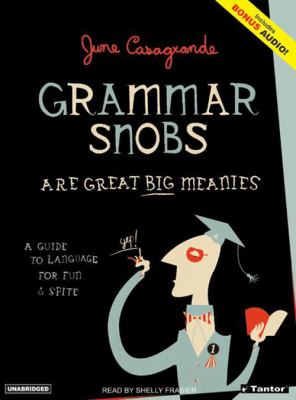 Grammar Snobs Are Great Big Meanies: A Guide to Language for Fun & Spite 9781400132188