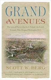 Grand Avenues: The Story of Pierre Charles L'Enfant, the French Visionary Who Designed Washington, D.C. 6024507