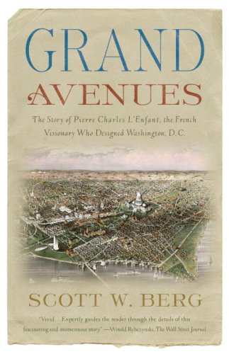 Grand Avenues: The Story of Pierre Charles L'Enfant, the French Visionary Who Designed Washington, D.C. 9781400076222