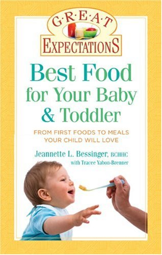 Best Food for Your Baby & Toddler: From First Foods to Meals Your Child Will Love 9781402736186