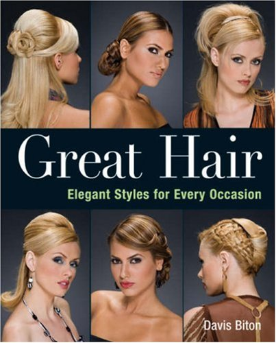 Great Hair: Elegant Styles for Every Occasion 9781402747366