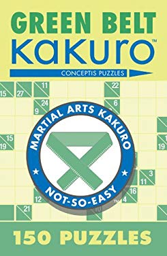 Green Belt Kakuro: 150 Puzzles 9781402739347