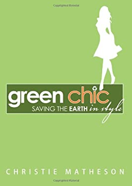 Green Chic: Saving the Earth in Style 9781402210822