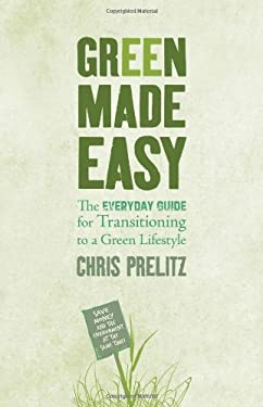 Green Made Easy: The Everyday Guide for Transitioning to a Green Lifestyle 9781401922849