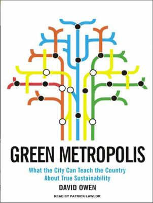 Green Metropolis: What the City Can Teach the Country about True Sustainability 9781400163717