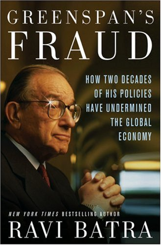 Greenspan's Fraud: How Two Decades of His Policies Have Undermined the Global Economy 9781403968593