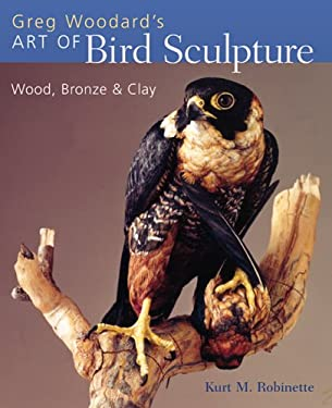 Greg Woodard's Art of Bird Sculpture: Wood, Bronze & Clay 9781402711589