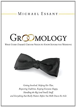 Groomology: What Every (Smart) Groom Needs to Know Before the Wedding 9781402217890