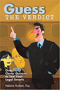 Guess the Verdict: Over 100 Clever Courtroom Quizzes to Test Your Legal Smarts 9781402710964