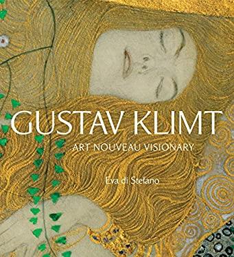 Gustav Klimt: Art Nouveau Visionary 9781402759208