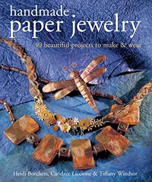 Handmade Paper Jewelry: 40 Beautiful Projects to Make & Wear 9781402722134