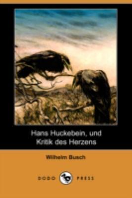 Hans Huckebein, Und Kritik Des Herzens (Dodo Press) 9781409927235