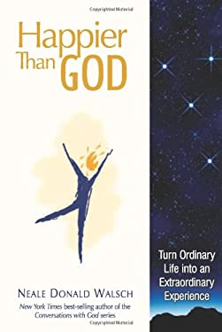 Happier Than God: Turn Ordinary Life Into an Extraordinary Experience 9781401933661
