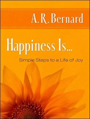 Happiness Is...: Simple Steps to a Life of Joy 9781400155569