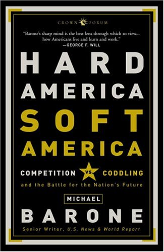 Hard America, Soft America: Competition Vs. Coddling and the Battle for the Nation's Future 9781400053247