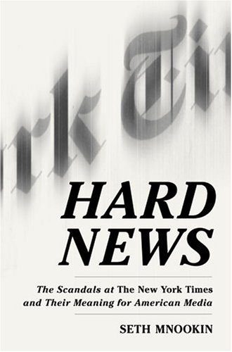 Hard News: The Scandals at the New York Times and Their Meaning for American Media 9781400062447