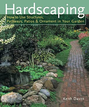 Hardscaping: How to Use Structures, Pathways, Patios & Ornaments in Your Garden 9781402718762