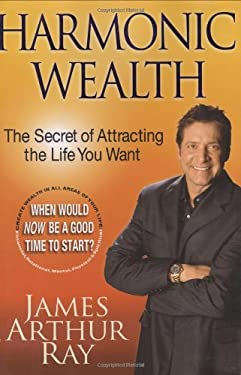 Harmonic Wealth: The Secret of Attracting the Life You Want 9781401322649