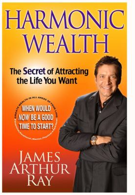 Harmonic Wealth: The Secret of Attracting the Life You Want 9781401388911