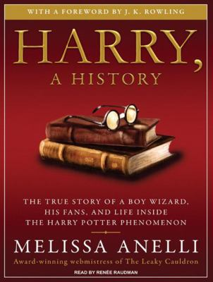 Harry, a History: The True Story of a Boy Wizard, His Fans, and Life Inside the Harry Potter Phenomenon 9781400111626