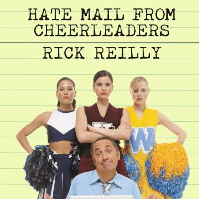 Hate Mail from Cheerleaders: And Other Adventures from the Life of Reilly 9781400135554