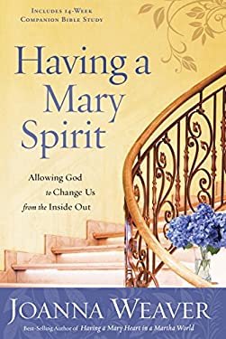 Having a Mary Spirit: Allowing God to Change Us from the Inside Out 9781400072477
