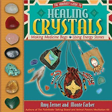 Healing Crystals: The Shaman's Guide to Making Medicine Bags and Using Energy Stones 9781402770852