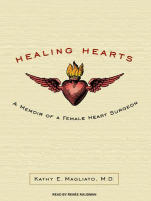 Healing Hearts: A Memoir of a Female Heart Surgeon 9781400166732