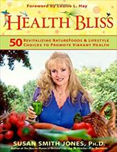 Health Bliss: 50 Revitalizing Naturefoods & Lifestyle Choices to Promote Vibrant Health 6046042