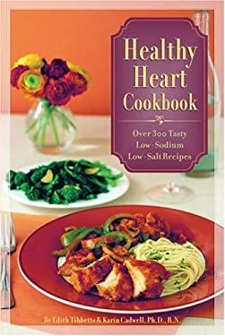 Healthy Heart Cookbook: Over 300 Tasty Low-Sodium Low-Salt Recipes 9781402716812